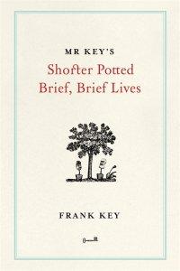 Mr Key's Shorter Potted Brief, Brief Lives