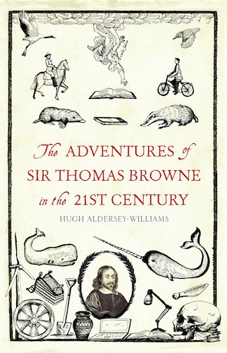 'The Adventures of Sir Thomas Browne in the 21st Century' by Hugh Aldersey-Williams