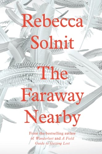 'The Faraway Nearby' by Rebecca Solnit