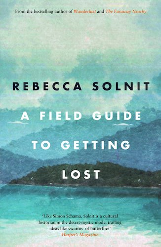 'A Field Guide to Getting Lost' by Rebecca Solnit